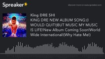 KING DRE NEW ALBUM SONG - (I WOULD QUIT!)BUT MY MUSIC IS LIFE!New Album Coming Soon!(Why Hate Me!)