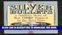 [PDF] Silver Bullets: A Soldier s Story of How Coors Bombed in the Beer Wars Full Online