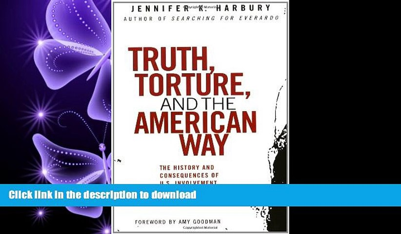 DOWNLOAD Truth, Torture, and the American Way: The History and Consequences of U.S. Involvement in