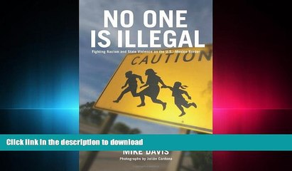 READ THE NEW BOOK No One Is Illegal: Fighting Racism and State Violence on the U.S.-Mexico Border