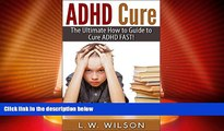Big Deals  ADHD Cure - The Ultimate How to Guide to Cure ADHD FAST! (adhd, adhd adult, adhd child,