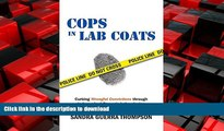 READ THE NEW BOOK Cops in Lab Coats: Curbing Wrongful Convictions through Independent Forensic