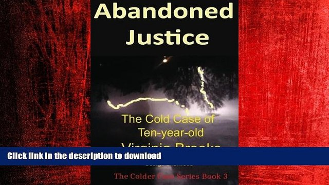 READ THE NEW BOOK Abandoned Justice: The Cold Case of Ten-Year-Old Virginia Brooks (The Colder