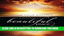 [PDF] Rock Bottom Is A Beautiful Place 2: Living Your Calling (The Rock Bottom Series) Popular