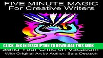 [PDF] FIVE MINUTE MAGIC FOR CREATIVE WRITERS--Send Your Critic on Vacation! (THE FIVE MINUTE