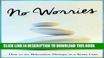 [PDF] No Worries: How to use Relaxation Therapy as a Worry Cure Popular Colection