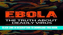 [PDF] EBOLA: The Truth About Deadly Virus (Ebola symptoms, Ebola disease, Ebola plague, Ebola