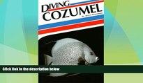 Big Deals  Diving Cozumel (Aqua Quest Diving Series)  Free Full Read Best Seller