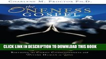 [New] The Oneness Gospel: Birthing the Christ Consciousness and Divine Human in You Exclusive Full