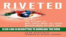 [PDF] Riveted: The Science of Why Jokes Make Us Laugh, Movies Make Us Cry, and Religion Makes Us