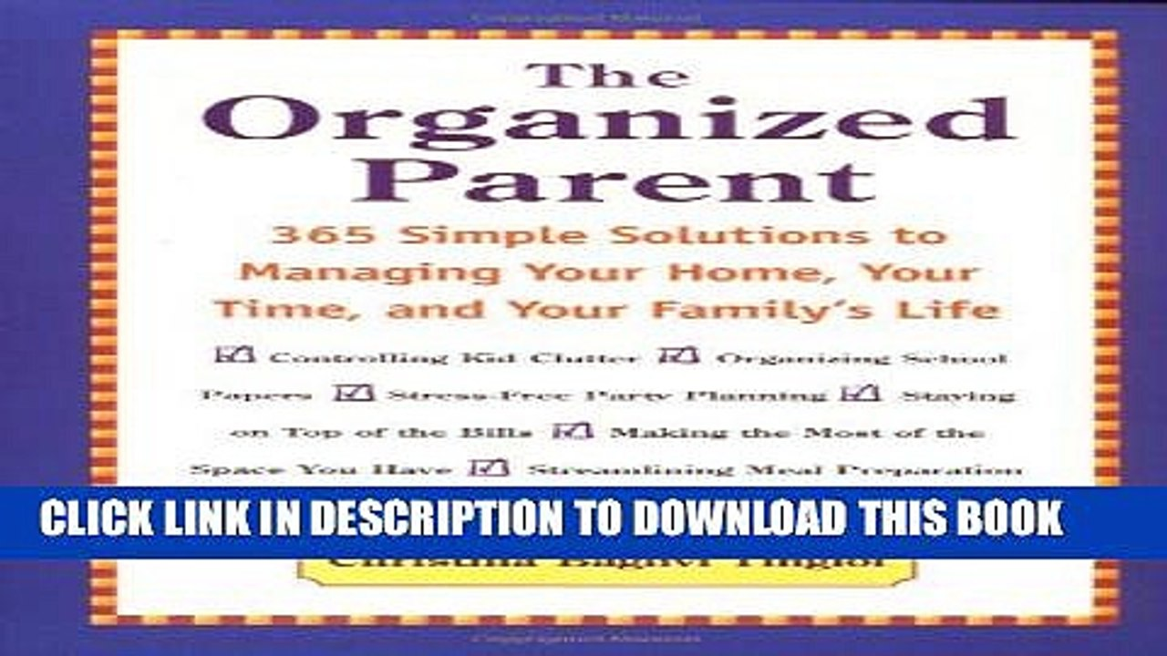 The Organized Parent: 365 Simple Solutions to Managing Your Home, Your Time and Your Familys Life