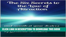 [PDF] Law of Attraction: The Six Secrets to the Law of Attraction and Manifesting Your Desires