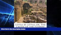 Big Deals  Little by little; or, The cruise of the Flyaway  Best Seller Books Best Seller