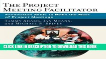 [PDF] The Project Meeting Facilitator: Facilitation Skills to Make the Most of Project Meetings