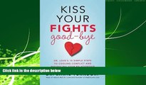 Enjoyed Read Kiss Your Fights Good-bye: Dr. Love's 10 Simple Steps to Cooling Conflict and