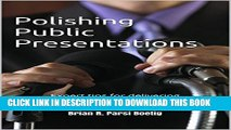 [PDF] Polishing Public Presentations: Expert tips for delivering outstanding talks, speeches, and