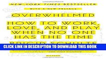 [PDF] Overwhelmed: How to Work, Love, and Play When No One Has the Time Full Colection