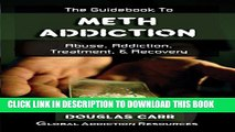 [PDF] The Guidebook to Meth Addiction: Understanding Meth Addiction, Getting Meth Addiction
