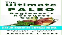 Collection Book The Ultimate Paleo Beginner s Resource Guide: The Best Blogs, Websites, Podcasts,