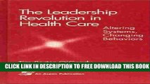 New Book The Leadership Revolution in Health Care: Altering Systems, Changing Behaviors