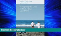 For you Navigating the Care of Your Aging Loved One: A Navi-Aging Guide