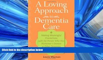 eBook Download A Loving Approach to Dementia Care: Making Meaningful Connections with the Person