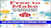 [PDF] Free to Make: How the Maker Movement is Changing Our Schools, Our Jobs, and Our Minds