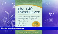 Enjoyed Read The Gift I Was Given: The Journey of a Caregiver Through the Stages of What Now?, Why