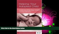 Online eBook Helping Your Adopted Child: Understanding Your: Understand Your Child s Unique Identity