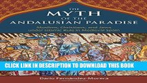 [PDF] The Myth of the Andalusian Paradise: Muslims, Christians, and Jews under Islamic Rule in
