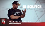 DJ Scratch - Kids Are Wild Because They Don't Fear Consequences (247HH Exclusive) (247HH Exclusive)
