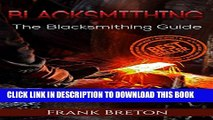 [PDF] Blacksmiting: The Blacksmithing Guide (Blacksmithing, blacksmith, how to blacksmith, how to
