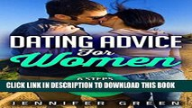 [PDF] Dating: Dating Advice for Women: 6 steps to attract the man you want (Dating Tips, Dating