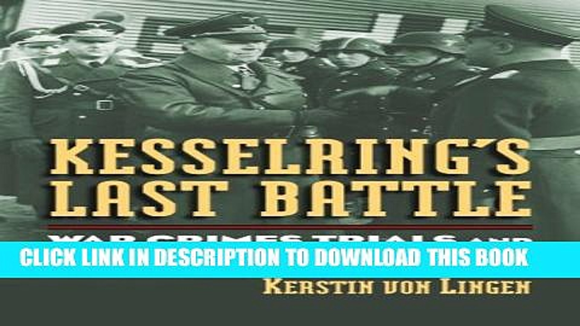 [PDF] Kesselring s Last Battle: War Crimes Trials and Cold War Politics, 1945-1960 (Modern War