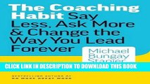 [PDF] The Coaching Habit: Say Less, Ask More   Change the Way You Lead Forever Popular Colection