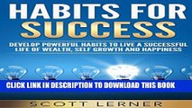 [PDF] Habit: Habits For Success - Develop Powerful Habits To Live A Successful Life Of Wealth,