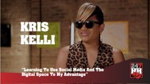 Kris Kelli - Learning To Use Social Media And The Digital Space To My Advantage (247HH Exclusive)