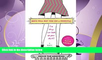 Choose Book Boys Will Put You on a Pedestal (So They Can Look Up Your Skirt): A Dad s Advice for