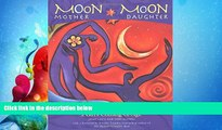 Online eBook Moon Mother, Moon Daughter: Myths and Rituals That Celebrate a Girl s Coming-of-Age