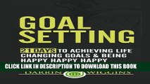 [PDF] Goal Setting: 21 Days To Achieving Life Changing Goals And Being Happy Happy Happy Full