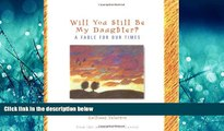 Enjoyed Read Will You Still be My Daughter?: A Fable for Our Times (Fable for Our Times, 3)