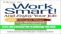 [PDF] How to Work Smart! And Enjoy Your Job: 25 Simple Ways to be Recognized, Appreciated,
