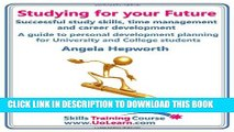 [PDF] Studying for Your Future. Successful Study Skills, Time Management, Employability Skills and