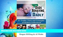 Online eBook Dads Behaving Dadly: 67 Truths, Tears and Triumphs of Modern Fatherhood