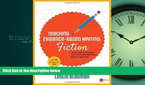 FREE PDF  Teaching Evidence-Based Writing: Fiction: Texts and Lessons for Spot-On Writing About