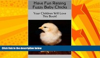 Choose Book Have Fun Raising Fuzzy Baby Chicks: Your Children Will Love This Book!