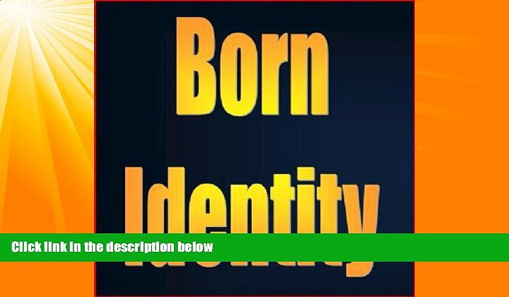 Popular Book BORN IDENTITY: How to Raise Your Kid to Be a PERFECT SPY