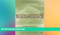 READ FULL  Birthright: The Guide to Search and Reunion for Adoptees, Birthparents,and Adoptive...