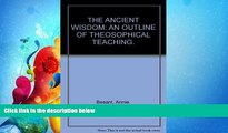 Popular Book The ancient wisdom,: An outline of theosophical teachings,