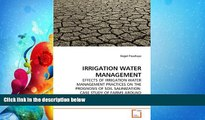 For you IRRIGATION WATER MANAGEMENT: EFFECTS OF IRRIGATION WATER MANAGEMENT PRACTICES ON THE